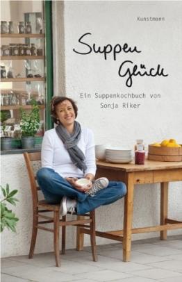Suppenglück: Ein Suppenkochbuch von Sonja Riker - 1